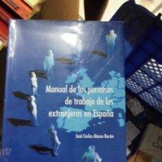Libros de segunda mano: LIBRO MANUAL DE LOS PERMISOS DE TRABAJO DE LOS EXTRANJEROS EN ESPAÑA J. C. ALONSO ED. CAMARA L-6611-. Lote 54760203
