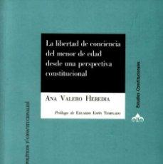 Libros de segunda mano: LA LIBERTAD DE CONCIENCIA DEL MENOR DE EDAD DESDE UNA PERSPECTIVA CONSTITUCIONAL - ANA VALERO HEREDI. Lote 55041084