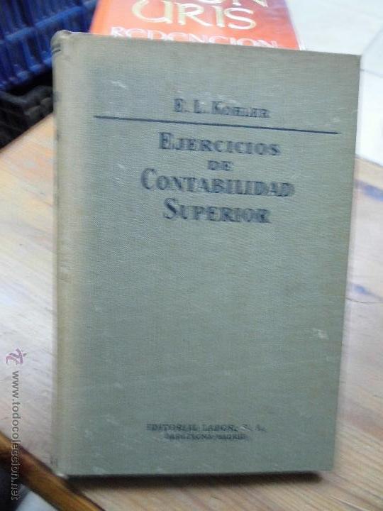 LIBRO EJERCICIOS DE CONTABILIDAD SUPERIOR E.L. KOHLER 1962 ED. LABOR L-11398 (Libros de Segunda Mano - Ciencias, Manuales y Oficios - Derecho, Economía y Comercio)