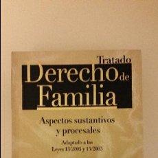 Libros de segunda mano: TRATADO DE DERECHO DE FAMILIA. ASPECTOS SUSTANTIVOS Y PROCESALES. ADAPTADO LEYES 13/2005 Y 15/2005. Lote 55998519