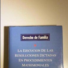 Libros de segunda mano: DERECHO DE FAMILIA. LA EJECUCIÓN DE LAS RESOLUCIONES DICTADAS EN PROCEDIMIENTOS MATRIMONIALES.. Lote 56024108