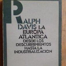 Libros de segunda mano: LA EUROPA ATLÁNTICA DESDE LOS DESCUBRIMIENTOS HASTA LA INDUSTRIALIZACIÓN (RALPH DAVIS). Lote 56251728