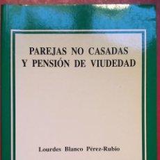Libros de segunda mano: LOURDES BLANCO PÉREZ-RUBIO . PAREJAS NO CASADAS Y PENSIÓN DE VIUDEDAD. Lote 203902471