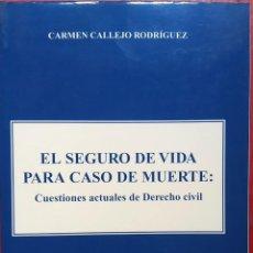 Libros de segunda mano: CARMEN CALLEJO RODRÍGUEZ . EL SEGURO DE VIDA PARA CASO DE MUERTE. Lote 118271275