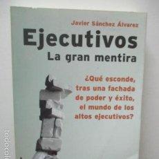 Libros de segunda mano: EJECUTIVOS: LA GRAN MENTIRA - SÁNCHEZ ÁLVAREZ, JAVIER - 1ª EDICIÓN 2003. Lote 58001216