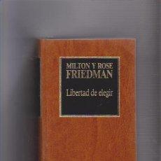 Libros de segunda mano: MILTON Y ROSE FRIEDMAN - LIBERTAD DE ELEGIR - ED. ORBIS 1985. Lote 58211582