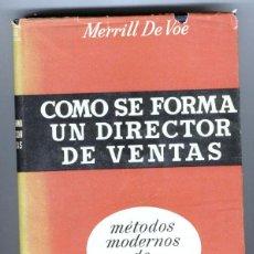 Libros de segunda mano: COMO SE FORMA UN DIRECTOR DE VENTAS - MERRILL DE VOE (1961). Lote 58226648