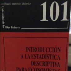 Libros de segunda mano: INTRODUCCIÓN A LA ESTADÍSTICA DESCRIPTIVA PARA ECONOMISTAS - COL.LECCIÓ MATERIALS DIDÀCTICS UIB 101. Lote 58587816