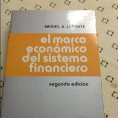 Libros de segunda mano: EL MARCO ECONÓMICO DEL SISTEMA FINANCIERO - MIGUEL A. LORENTE - 2ª EDICIÓN. Lote 58588373