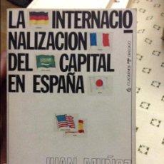 Libros de segunda mano: LA INTERNACIONALIZACIÓN DEL CAPITAL EN ESPAÑA - JUAN MUÑOZ -. Lote 58588395