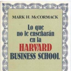 Libros de segunda mano: LO QUE NO TE ENSEÑARÁN EN LA HARVARD BUSINESS SCHOOL, DE ROBERT H. MACCORMACK. GRIJALBO. Lote 58681626