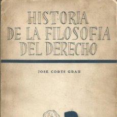 Libri di seconda mano: JOSE CORTS GRAU . HISTORIA FILOSOFIA DEL DERECHO. EDITORA NACIONAL MADRID 1960. Lote 59172725