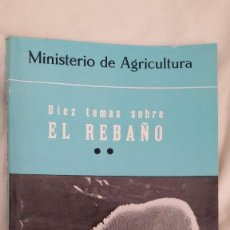 Libros de segunda mano: DIEZ TEMAS SOBRE EL REBAÑO. MINISTERIO DE AGRICULTURA. 1964.. Lote 59635231