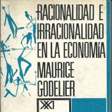 Libros de segunda mano: RACIONALIDAD IRRACIONALIDAD EN ECONOMÍA. GODELIER, MAURICE.SIGLO XXI. TEORIA Y CRITICA. MEXICO 1967. Lote 60089103