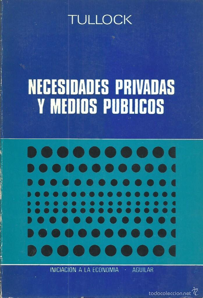 GORDON TULLOCK. NECESIDADES PRIVADAS Y MEDIOS PUBLICOS- 1ª EDICION MADRID 1974. AGUILAR. (Libros de Segunda Mano - Ciencias, Manuales y Oficios - Derecho, Economía y Comercio)