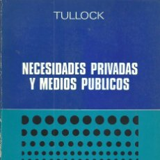 Libros de segunda mano: GORDON TULLOCK. NECESIDADES PRIVADAS Y MEDIOS PUBLICOS- 1ª EDICION MADRID 1974. AGUILAR.. Lote 60089523