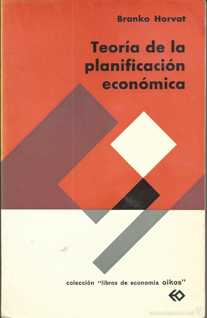 TEORÍA DE LA PLANIFICACIÓN ECONÓMICA - HORVAT, BRANKO. COL LIBROS ECONOMIA OIKOS 1970 (Libros de Segunda Mano - Ciencias, Manuales y Oficios - Derecho, Economía y Comercio)