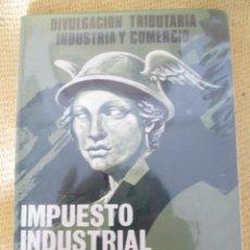 Libros de segunda mano: INPUESTO INDUSTRIAL CUOTA DE LICENCIA Y BENEFICIOS - 1977. Lote 61127307