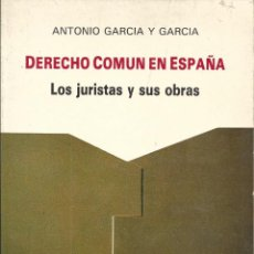 Libros de segunda mano: DERECHO COMÚN EN ESPAÑA. LOS JURISTAS Y SUS OBRAS. POR ANTONIO GARCÍA Y GARCÍA.MURCIA 1991. Lote 62690136