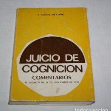 Libros de segunda mano: JUICIO DE COGNICION COMENTARIOS AL DECRETO 21 NOVIEMBRE DE 1952 GOMEZ DE LIAÑO SALAMANCA 1974, LIBRO. Lote 63324248