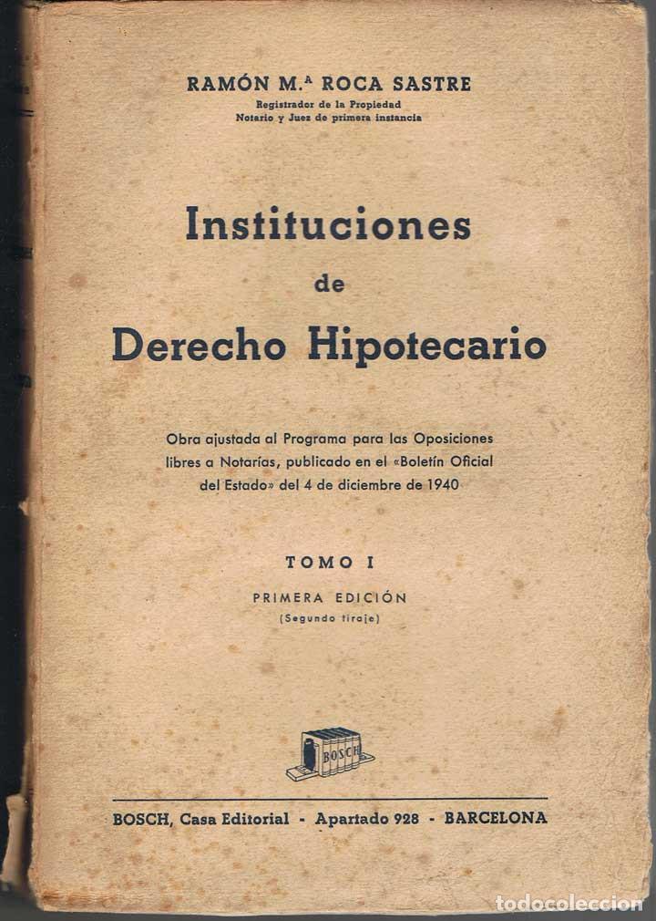 INSTITUCIONES DE DERECHO HIPOTECARIO. TOMO 1 - RAMÓN MARÍA ROCA SASTRE (Libros de Segunda Mano - Ciencias, Manuales y Oficios - Derecho, Economía y Comercio)