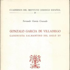 Libros de segunda mano: SERVANDO GARCIA CRUZADO. GONZALO GARCÍA DE VILLADIEGO, CANONISTA SALMANTINO DEL SIGLO XV. CSIC 1968. Lote 64060575