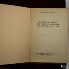 Libros de segunda mano: 4940- EN TORNO AL PRECIO DEL TRIGO EN BARCELONA. EMILIO GIRALT. EDIT. INST. JERONIMO. 1958.. Lote 44038979