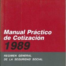 Libros de segunda mano: MANUAL PRÁCTICO DE COTIZACIÓN 1989 - REGIMEN GENERAL DE LA SEGURIDAD SOCIAL. Lote 65941062