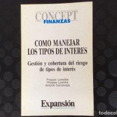 Libros de segunda mano: COMO MANEJAR LOS TIPOS DE INTERES.-GESTION Y COBERTURA DEL RIESGO DE TIPOS DE INTERES. Lote 67730297