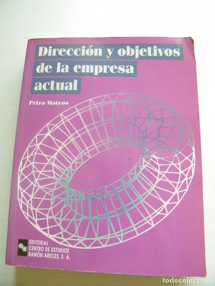 DIRECCIÓN Y OBJETIVOS DE LA EMPRESA ACTUAL - PETRA MATEOS - CENTRO DE ESTUDIOS RAMÓN ARECES (1999) (Libros de Segunda Mano - Ciencias, Manuales y Oficios - Derecho, Economía y Comercio)