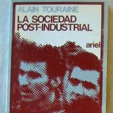 Libri di seconda mano: LA SOCIEDAD POST-INDUSTRIAL - ALAIN TOURAINE - ED. ARIEL 1973 - VER INDICE. Lote 69057073