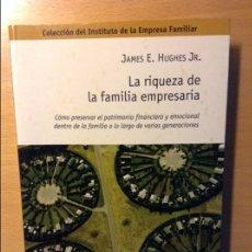 Libros de segunda mano: LA RIQUEZA DE LA FAMILIA EMPRESARIA - HUGHES- COLECCION DEL INSTITUTO DE LA EMPRESA FAMILIAR. Lote 70012005