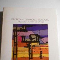 Libros de segunda mano: ELECTRICIDAD Y DESARROLLO ECONOMICO: PERSPECTIVA HISTORICA DE UN SIGLO. HIDROELECTRICA DEL CANTABRIC. Lote 71562243