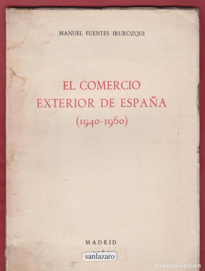 EL COMERCIO EXTERIOR DE ESPAÑA (1940-1960) MANUEL FUENTES IRUROZQUI 76 PAGINAS MADRID 1962 LE1512 (Libros de Segunda Mano - Ciencias, Manuales y Oficios - Derecho, Economía y Comercio)