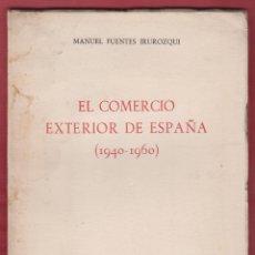 Libros de segunda mano: EL COMERCIO EXTERIOR DE ESPAÑA (1940-1960) MANUEL FUENTES IRUROZQUI 76 PAGINAS MADRID 1962 LE1512. Lote 71983747