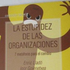 Libros de segunda mano: LA ESTUPIDEZ DE LAS ORGANIZACIONES. 7 METÁFORAS PARA EL CAMBIO DE E. LLADÓ Y I.GOIENETXEA(RIGDEN). Lote 74884667
