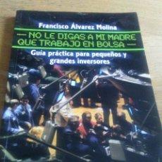 Libros de segunda mano: «NO LE DIGAS A MI MADRE QUE TRABAJO EN BOLSA» DE FRANCISCO ÁLVAREZ MOLINA---ALIANZA EDITORIAL. Lote 75508855