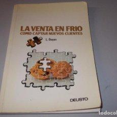 Libros de segunda mano: LA VENTA EN FRÍO COMO CAPTAR NUEVOS CLIENTES, L. BOYAN. DEUSTO 1.986. Lote 75595307