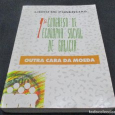 Libros de segunda mano: LIBRO DE PONENCIAS, 1 CONGRESO DE ECONOMIA SOCIAL DE GALICIA, OUTRA CARA DA MOEDA. Lote 77259801