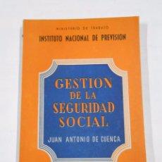 Libros de segunda mano: GESTION DE LA SEGURIDAD SOCIAL. JUAN ANTONIO DE CUENCA TDK2. Lote 35277014