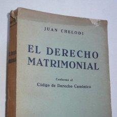 Libros de segunda mano: EL DERECHO MATRIMONIAL CONFORME AL CÓDIGO DE DERECHO CANÓNICO - JUAN CHELODI (LIBRERÍA BOSCH, 1959). Lote 80298873