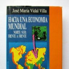 Libros de segunda mano: HACIA UNA ECONOMIA MUNDIAL. JOSÉ MARÍA VIDAL VILLA. Lote 82531539