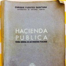 Libros de segunda mano: HACIENDA PÚBLICA ENRIQUE FUENTES QUINTANA TEORÍA GRAL DE LOS INGRESOS PUBLICOS 1966 U COMPLUTENSE. Lote 83731964