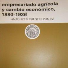 Libros de segunda mano: EMPRESARIADO AGRICOLA Y CAMBIO ECONOMICO 1880 1936 ANTONIO FLORENCIO PUNTAS 1994. Lote 84651028