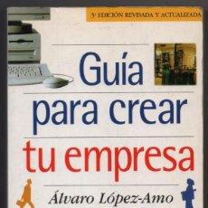 Libros de segunda mano: GUIA PARA CREAR TU EMPRESA - ALVARO LOPEZ-AMO *. Lote 85722180