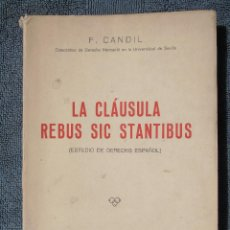 Libros de segunda mano: LA CLAUSULA REBUS SIC STANTIBUS. POR F. CANDIL. 1946 MADRID. IMPR. ESCELICER S.L.. Lote 86265452