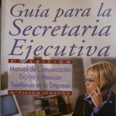 Libros de segunda mano: GUIA PARA LA SECRETARIA EJECUTIVA CLAUDIA LONDOÑO CONFEMETAL 2004. Lote 87059192