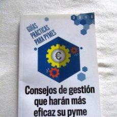 Libros de segunda mano: CONSEJOS DE GESTION QUE HARAN MAS EFICAZ SU PYME - GUIAS PRACTICAS PARA PYMES. Lote 88161980