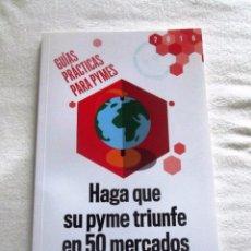 Libros de segunda mano: HAGA QUE SU PYME TRIUNFE EN 50 MERCADOS - GUIAS PRACTICAS PARA PYMES. Lote 88164732