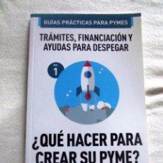 Libros de segunda mano: ¿ QUE HACER PARA CREAR SU PYME ? TRAMITES,FINANCIACION Y AYUDAS PARA DESPEGAR - GUIAS PRACTICAS PYME. Lote 88166160